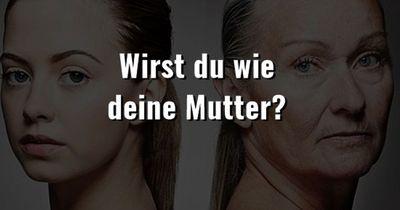 Wirst du wie deine Mutter?