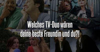 Welches TV-Duo wären du und deine beste Freundin?